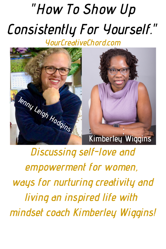 YourCreativeChord podcast host Jenny Leigh Hodgins discusses women empowerment and strategies for self-compassion with Mindset Coach Kimberley Wiggins of Inspired Women Amazing Lives