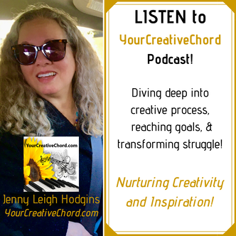 YourCreativeChord Podcast host, Jenny Leigh Hodgins, Diving deep into creative process, reaching goals, & transforming struggle.