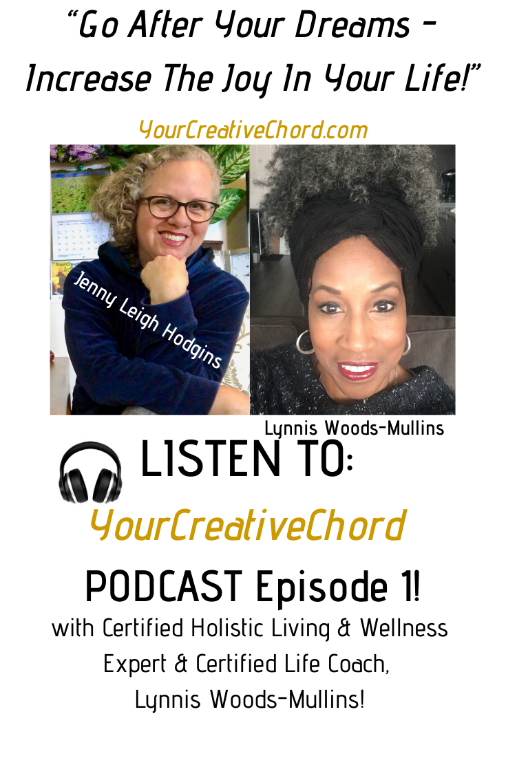 YourCreativeChord Podcast host Jenny Leigh Hodgins discusses women role models, and how women over 40 can nurture creativity and live an inspired life with Certified Holistic Living and Wellness Expert and Certified Life Coach, Lynnis Woods-Mullins.