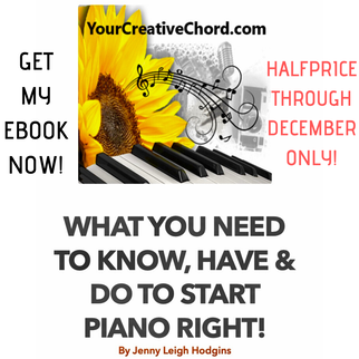 WHAT YOU NEED TO KNOW HAVE & DO TO START PIANO RIGHT! ebook by Jenny Leigh Hodgins of YourCreativeChord.com