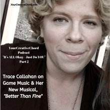Composer Trace Callahan, featured on YourCreativeChord Podcast It's ALL Okay - Just Do YOU Part 2, with host Jenny Leigh Hodgins, on game music composing & a new musical